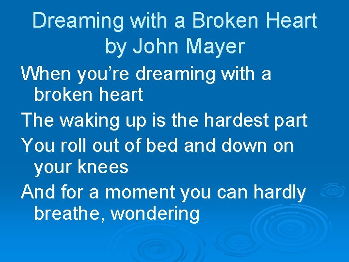 Dreaming with a Broken Heart by John Mayer When you're dreaming with a broken