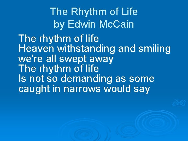 The Rhythm of Life by Edwin Mc. Cain The rhythm of life Heaven withstanding