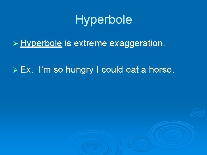 Hyperbole Ø Hyperbole is extreme exaggeration. Ø Ex. I'm so hungry I could eat