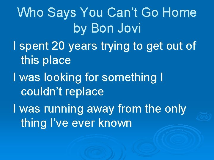Who Says You Can't Go Home by Bon Jovi I spent 20 years trying
