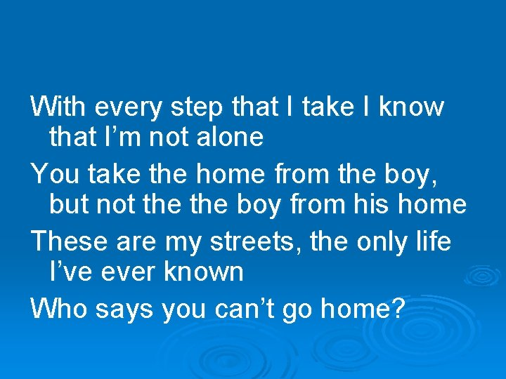 With every step that I take I know that I'm not alone You take