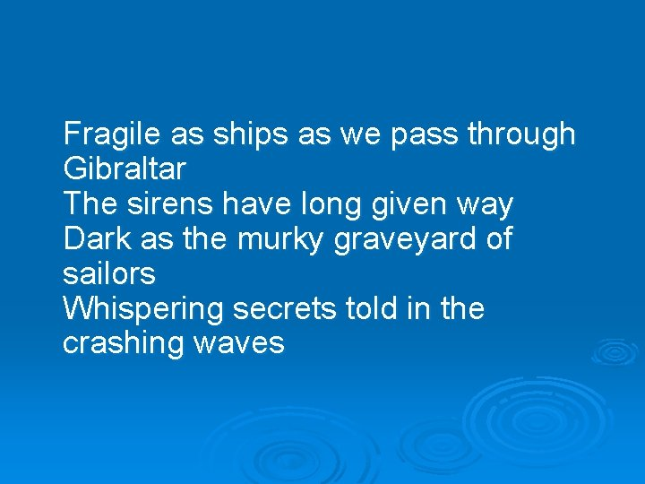 Fragile as ships as we pass through Gibraltar The sirens have long given way