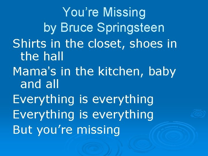 You're Missing by Bruce Springsteen Shirts in the closet, shoes in the hall Mama's