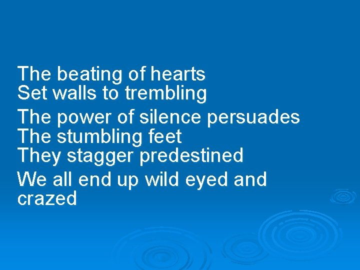 The beating of hearts Set walls to trembling The power of silence persuades The