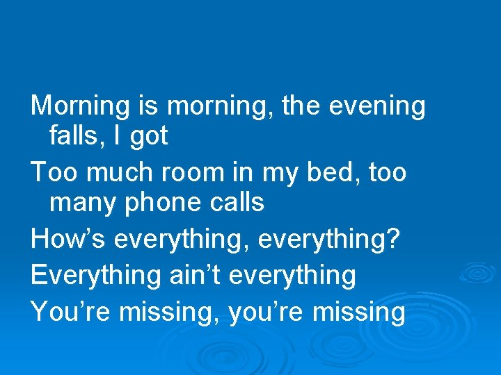 Morning is morning, the evening falls, I got Too much room in my bed,