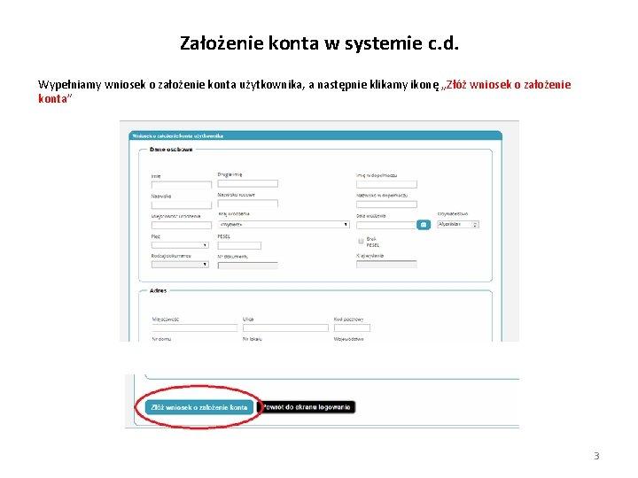 Założenie konta w systemie c. d. Wypełniamy wniosek o założenie konta użytkownika, a następnie