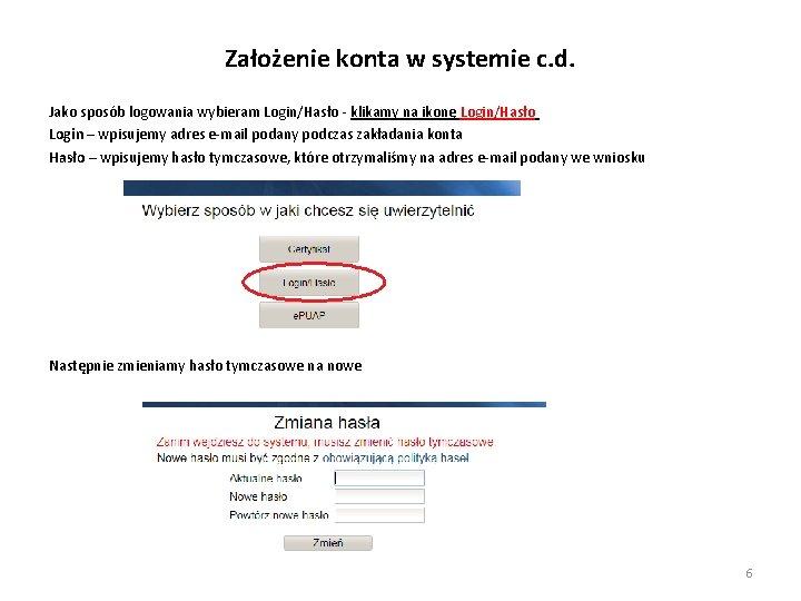 Założenie konta w systemie c. d. Jako sposób logowania wybieram Login/Hasło - klikamy na