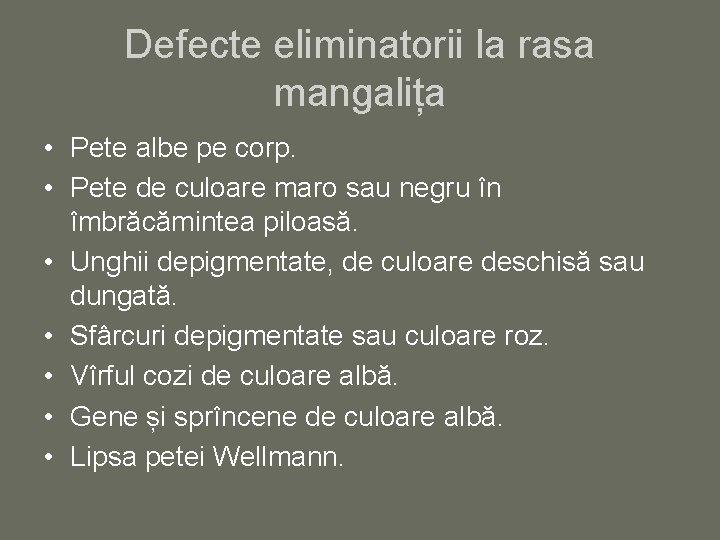 Defecte eliminatorii la rasa mangalița • Pete albe pe corp. • Pete de culoare