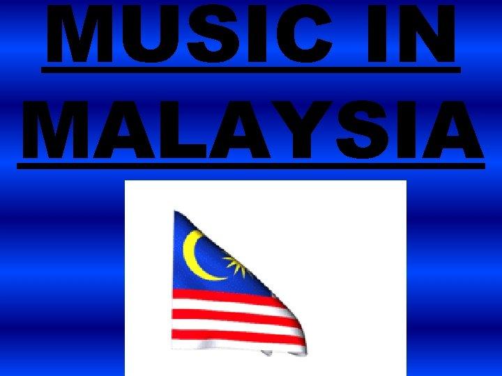 MUSIC IN MALAYSIA