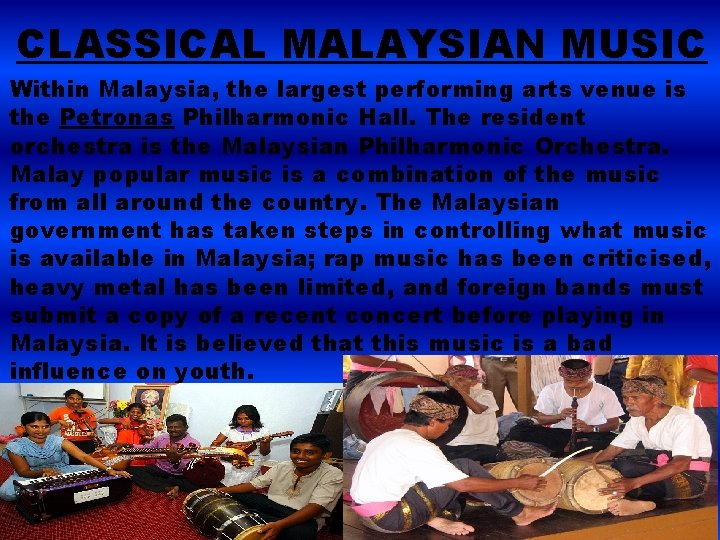 CLASSICAL MALAYSIAN MUSIC Within Malaysia, the largest performing arts venue is the Petronas Philharmonic