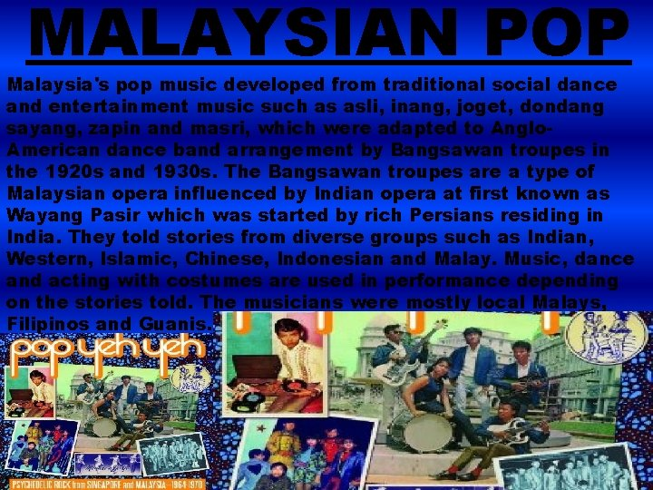 MALAYSIAN POP Malaysia's pop music developed from traditional social dance and entertainment music such