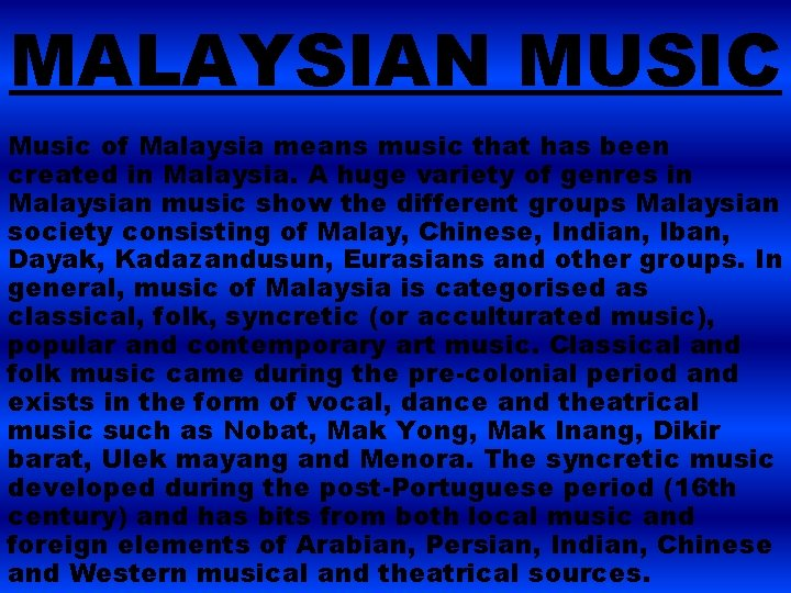 MALAYSIAN MUSIC Music of Malaysia means music that has been created in Malaysia. A