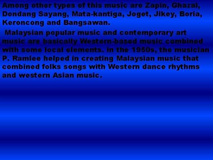 Among other types of this music are Zapin, Ghazal, Dondang Sayang, Mata-kantiga, Joget, Jikey,