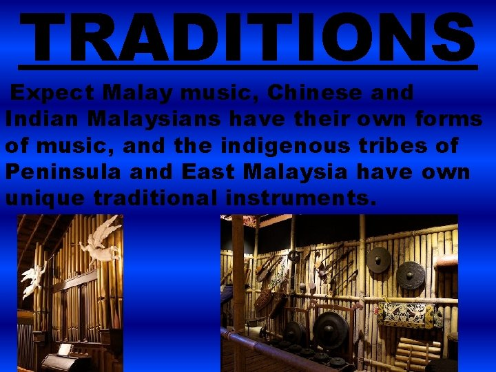 TRADITIONS Expect Malay music, Chinese and Indian Malaysians have their own forms of music,