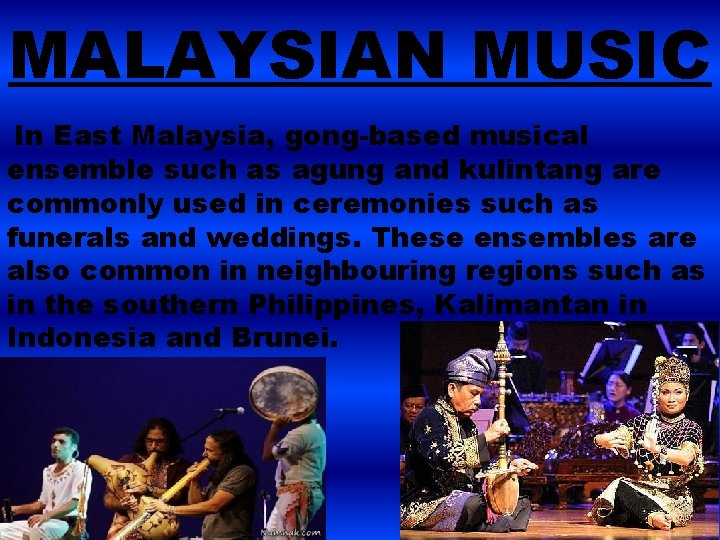 MALAYSIAN MUSIC In East Malaysia, gong-based musical ensemble such as agung and kulintang are