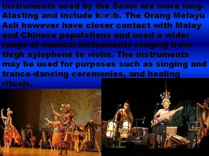 Instruments used by the Senoi are more long. Alasting and include kərəb. The Orang