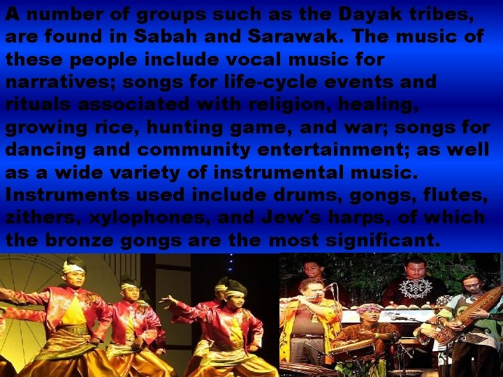 A number of groups such as the Dayak tribes, are found in Sabah and