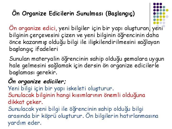 Ön Organize Edicilerin Sunulması (Başlangıç) Ön organize edici, yeni bilgiler için bir yapı oluşturan,
