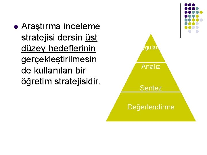 l Araştırma inceleme stratejisi dersin üst düzey hedeflerinin gerçekleştirilmesin de kullanılan bir öğretim stratejisidir.