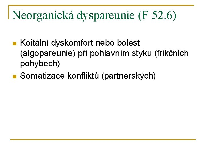 Neorganická dyspareunie (F 52. 6) n n Koitální dyskomfort nebo bolest (algopareunie) při pohlavním