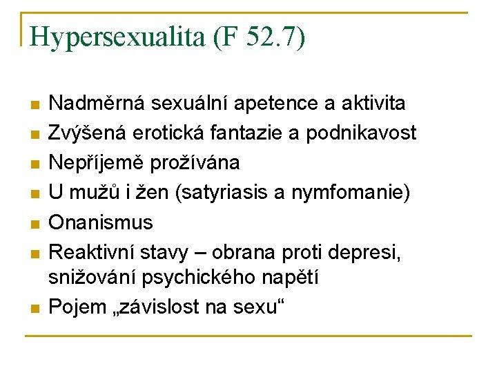 Hypersexualita (F 52. 7) n n n n Nadměrná sexuální apetence a aktivita Zvýšená