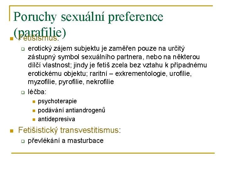 Poruchy sexuální preference (parafilie) n Fetišismus: q q erotický zájem subjektu je zaměřen pouze