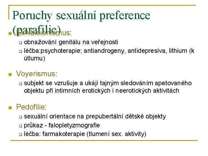 Poruchy sexuální preference n (parafilie) Exhibicionismus: obnažování genitálu na veřejnosti q léčba: psychoterapie; antiandrogeny,