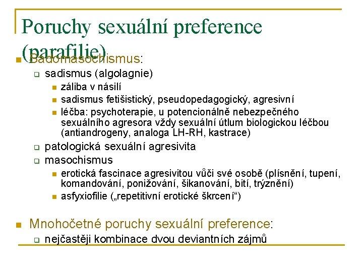 Poruchy sexuální preference n(parafilie) Sadomasochismus: q sadismus (algolagnie) n n n q q patologická
