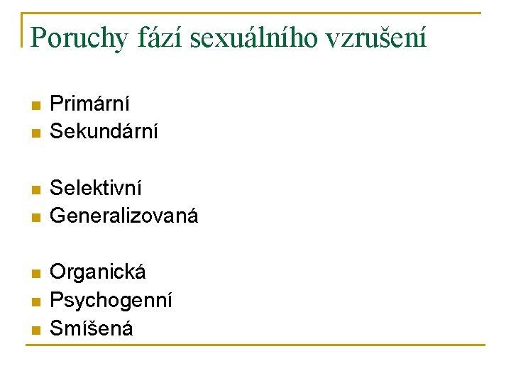 Poruchy fází sexuálního vzrušení n n n n Primární Sekundární Selektivní Generalizovaná Organická Psychogenní