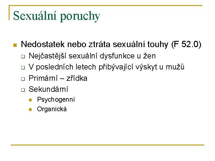Sexuální poruchy n Nedostatek nebo ztráta sexuální touhy (F 52. 0) q q Nejčastější