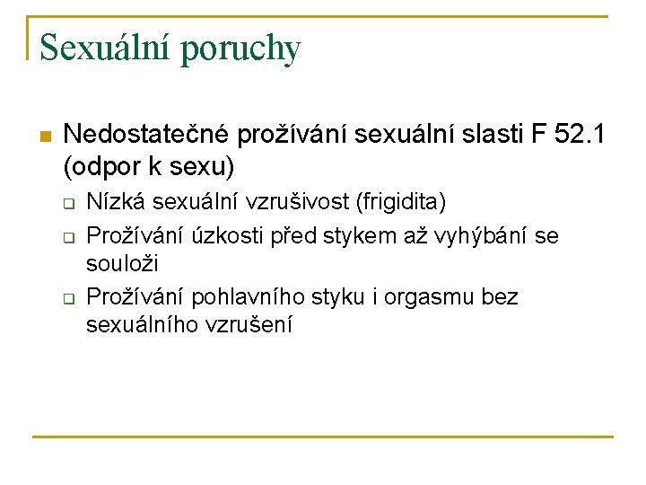 Sexuální poruchy n Nedostatečné prožívání sexuální slasti F 52. 1 (odpor k sexu) q