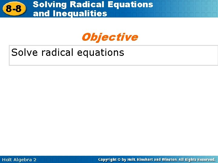 8 -8 Solving Radical Equations and Inequalities Objective Solve radical equations Holt Algebra 2