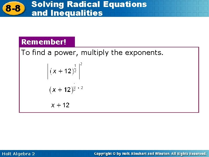 8 -8 Solving Radical Equations and Inequalities Remember! To find a power, multiply the