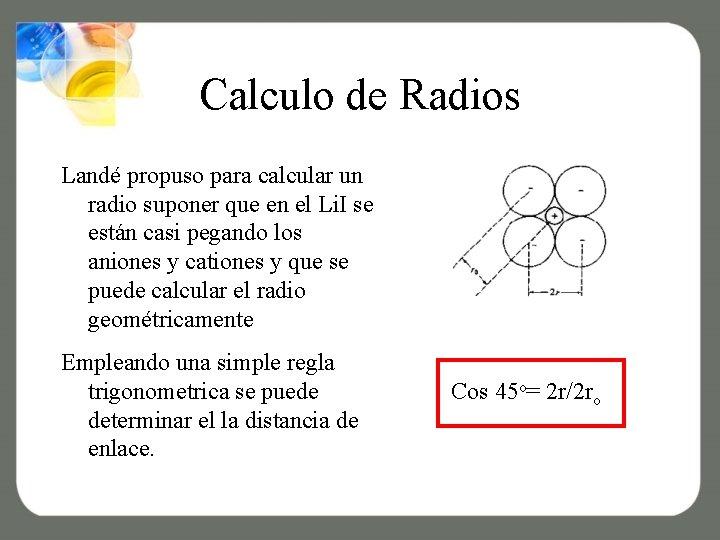 Calculo de Radios Landé propuso para calcular un radio suponer que en el Li.