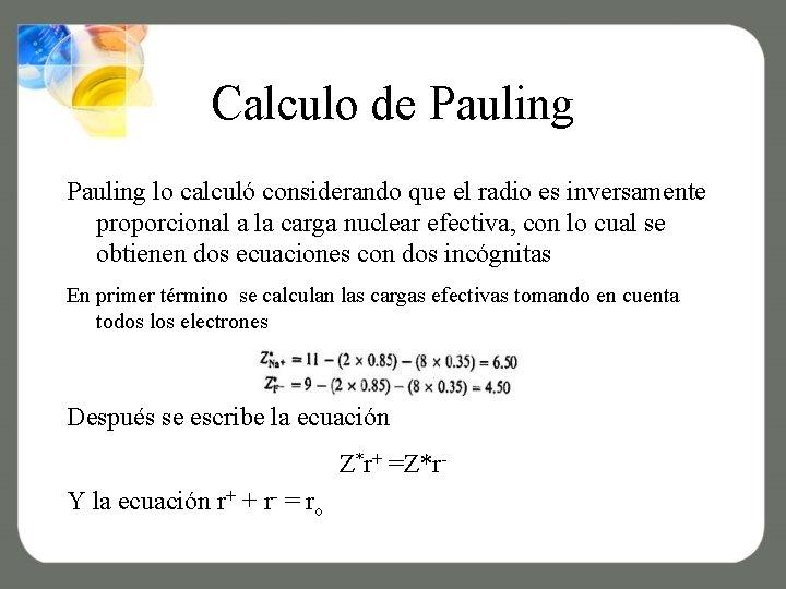 Calculo de Pauling lo calculó considerando que el radio es inversamente proporcional a la