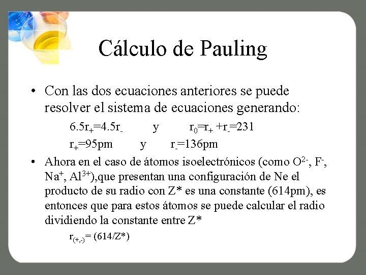 Cálculo de Pauling • Con las dos ecuaciones anteriores se puede resolver el sistema