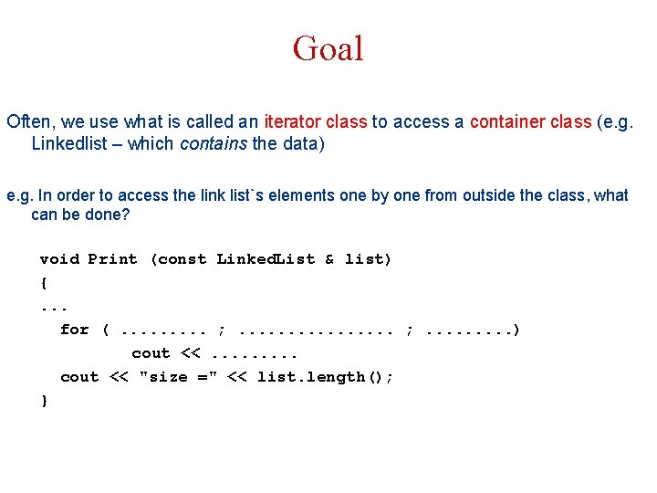 Goal Often, we use what is called an iterator class to access a container