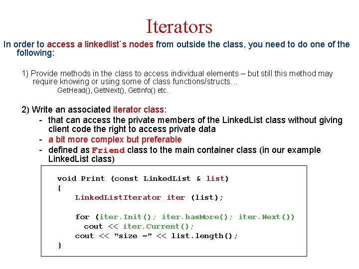 Iterators In order to access a linkedlist`s nodes from outside the class, you need