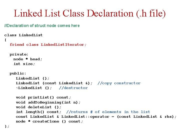 Linked List Class Declaration (. h file) //Declaration of struct node comes here class
