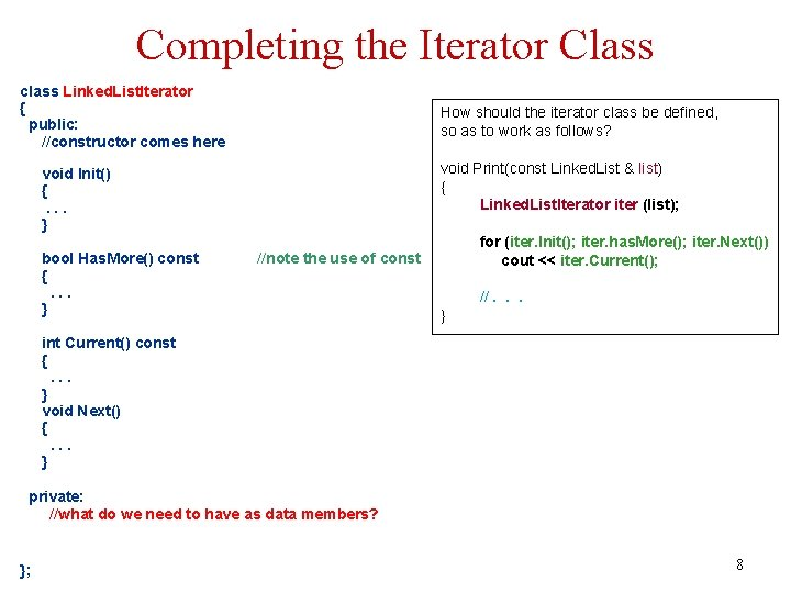 Completing the Iterator Class class Linked. List. Iterator { public: //constructor comes here How