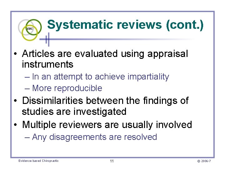 Systematic reviews (cont. ) • Articles are evaluated using appraisal instruments – In an