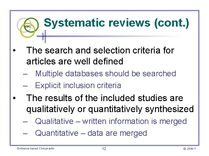 Systematic reviews (cont. ) • The search and selection criteria for articles are well