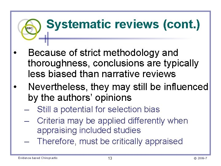 Systematic reviews (cont. ) • • Because of strict methodology and thoroughness, conclusions are