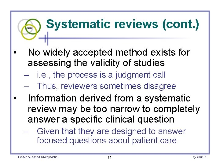 Systematic reviews (cont. ) • No widely accepted method exists for assessing the validity