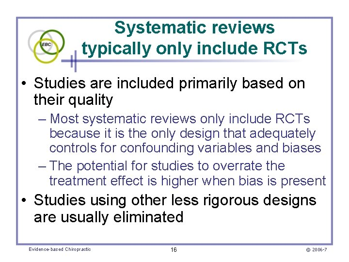 Systematic reviews typically only include RCTs • Studies are included primarily based on their