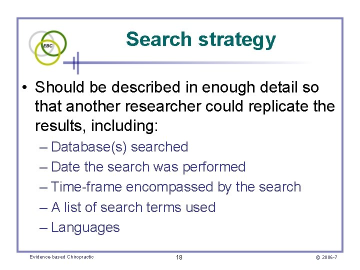 Search strategy • Should be described in enough detail so that another researcher could