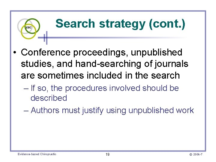 Search strategy (cont. ) • Conference proceedings, unpublished studies, and hand-searching of journals are