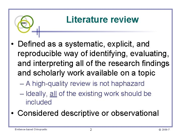 Literature review • Defined as a systematic, explicit, and reproducible way of identifying, evaluating,