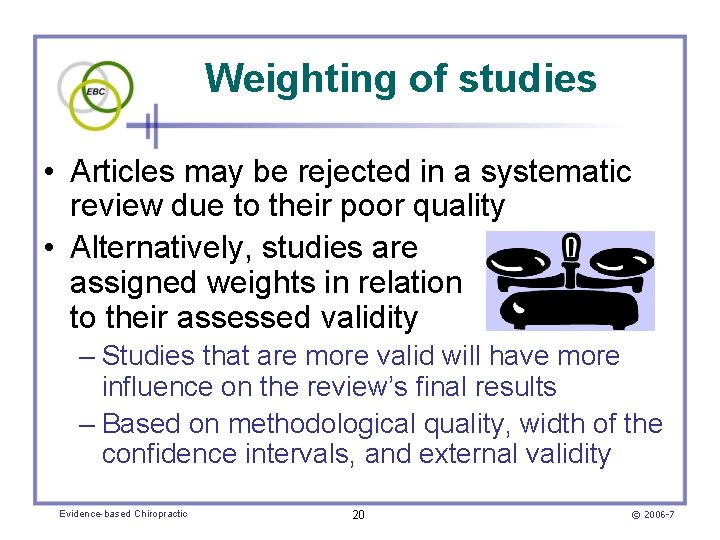 Weighting of studies • Articles may be rejected in a systematic review due to