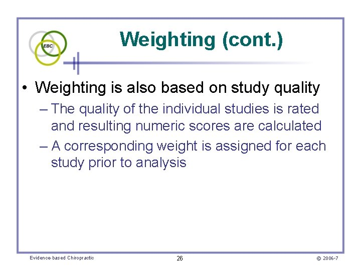 Weighting (cont. ) • Weighting is also based on study quality – The quality